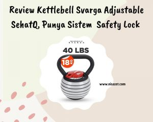 review kettlebell svarga adjustable sehatq